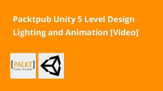 packtpub-unity-5-level-design-lighting-and-animation-video